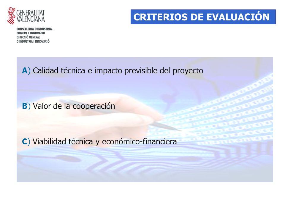A) Calidad técnica e impacto previsible del proyecto B) Valor de la cooperación C) Viabilidad técnica y económico-financiera CRITERIOS DE EVALUACIÓN