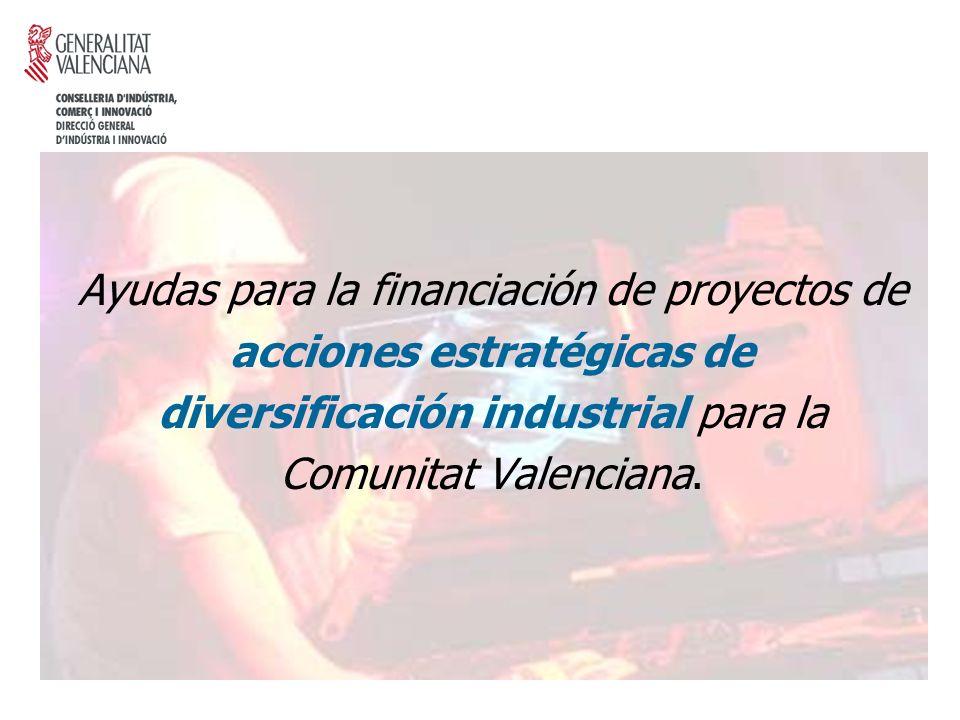 Ayudas para la financiación de proyectos de acciones estratégicas de diversificación industrial para la Comunitat Valenciana.