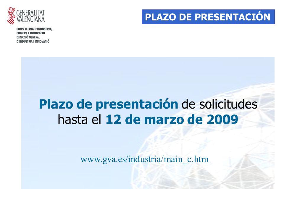 Plazo de presentación de solicitudes hasta el 12 de marzo de 2009 PLAZO DE PRESENTACIÓN www.gva.es/industria/main_c.htm
