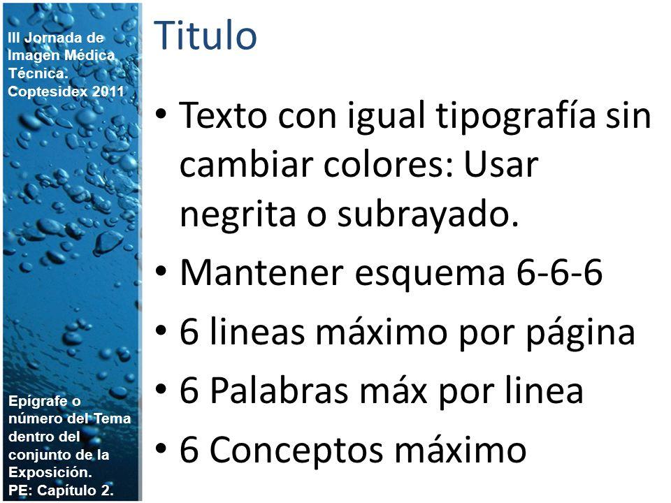 Titulo Texto con igual tipografía sin cambiar colores: Usar negrita o subrayado. Mantener esquema 6-6-6 6 lineas máximo por página 6 Palabras máx por