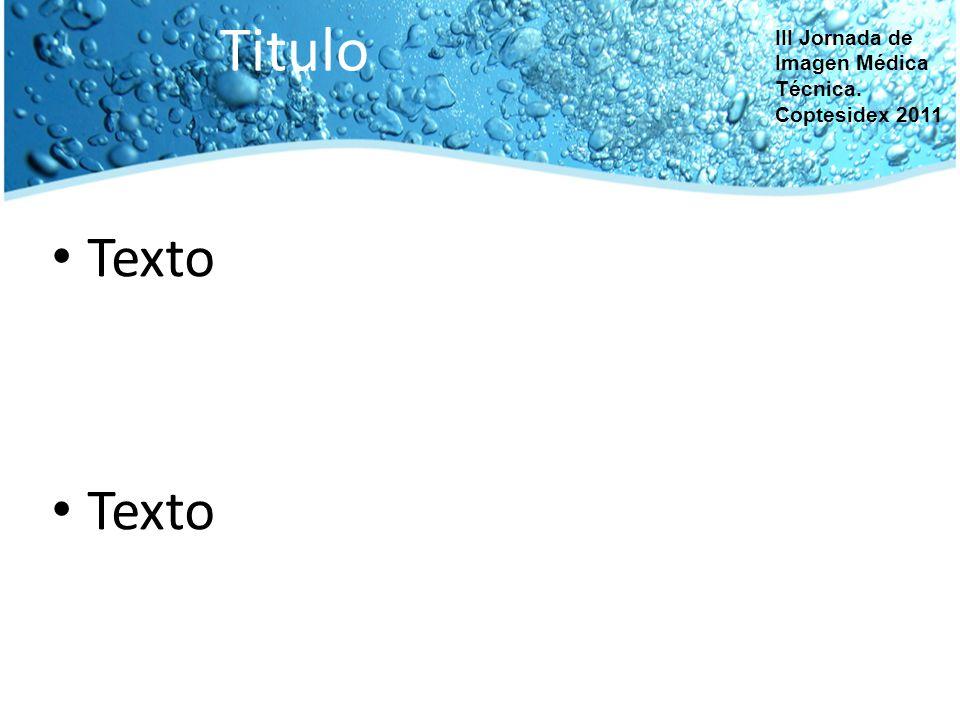 Titulo Texto III Jornada de Imagen Médica Técnica. Coptesidex 2011