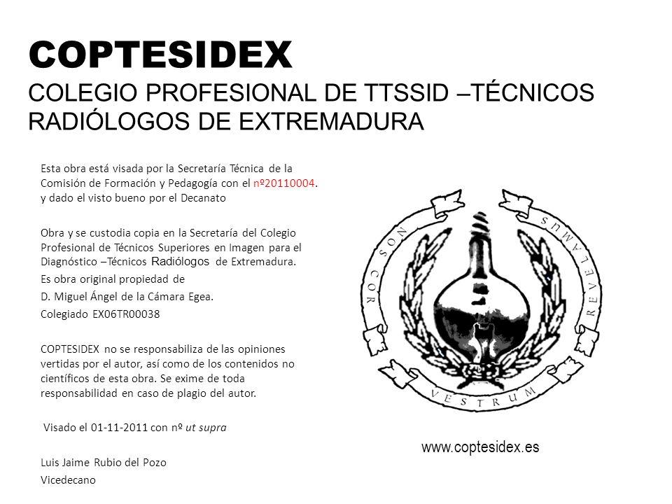 COPTESIDEX COLEGIO PROFESIONAL DE TTSSID –TÉCNICOS RADIÓLOGOS DE EXTREMADURA Esta obra está visada por la Secretaría Técnica de la Comisión de Formaci