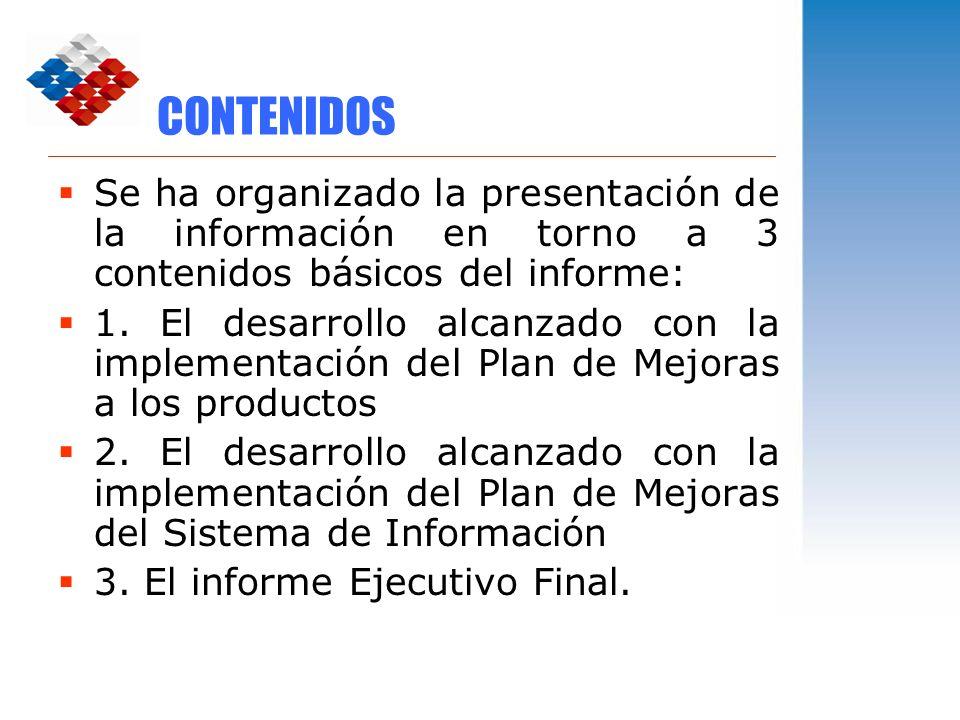 CONTENIDOS Se ha organizado la presentación de la información en torno a 3 contenidos básicos del informe: 1. El desarrollo alcanzado con la implement