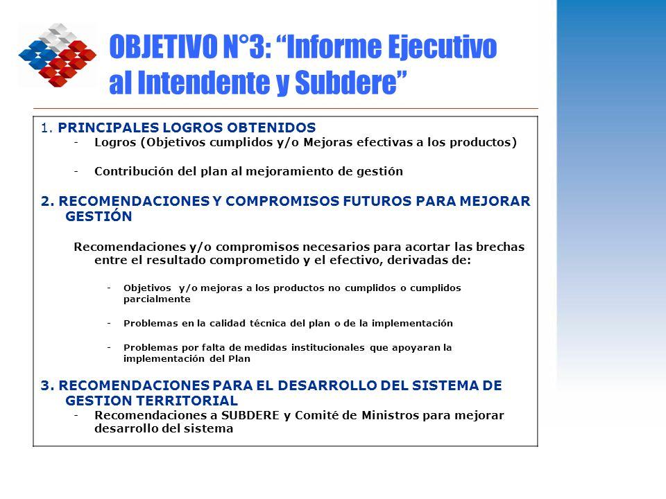 OBJETIVO N°3: Informe Ejecutivo al Intendente y Subdere 1. PRINCIPALES LOGROS OBTENIDOS -Logros (Objetivos cumplidos y/o Mejoras efectivas a los produ