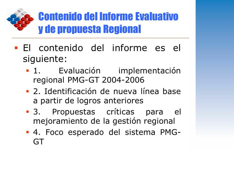 Contenido del Informe Evaluativo y de propuesta Regional El contenido del informe es el siguiente: 1. Evaluación implementación regional PMG-GT 2004-2