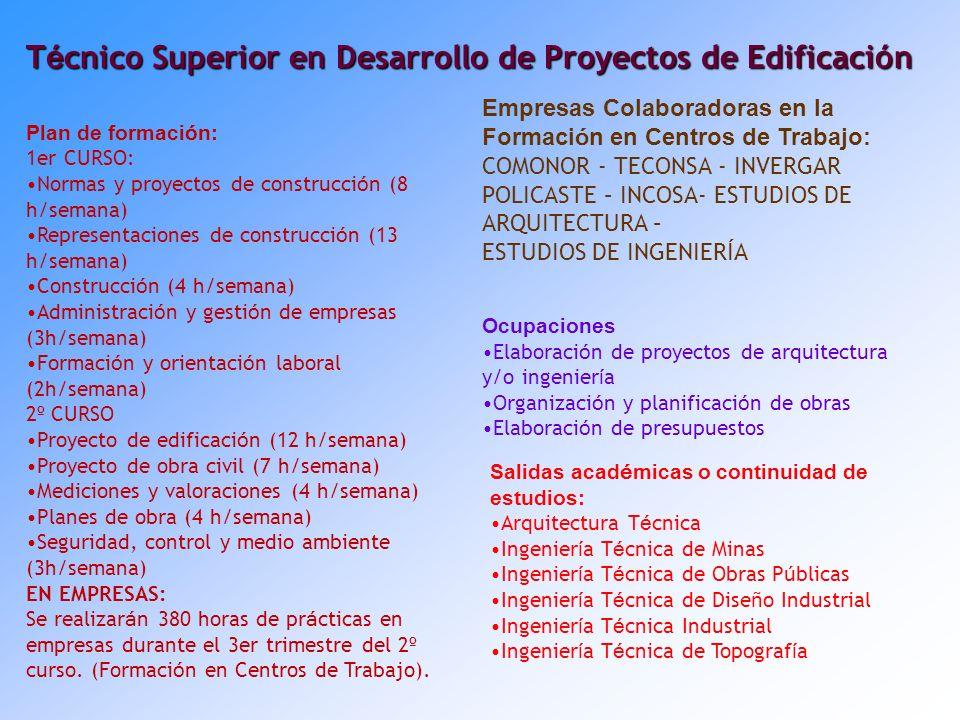 T é cnico Superior en Desarrollo de Proyectos de Edificaci ó n Plan de formaci ó n: 1er CURSO: Normas y proyectos de construcci ó n (8 h/semana) Representaciones de construcci ó n (13 h/semana) Construcci ó n (4 h/semana) Administraci ó n y gesti ó n de empresas (3h/semana) Formaci ó n y orientaci ó n laboral (2h/semana) 2 º CURSO Proyecto de edificaci ó n (12 h/semana) Proyecto de obra civil (7 h/semana) Mediciones y valoraciones (4 h/semana) Planes de obra (4 h/semana) Seguridad, control y medio ambiente (3h/semana) EN EMPRESAS: Se realizar á n 380 horas de pr á cticas en empresas durante el 3er trimestre del 2 º curso.