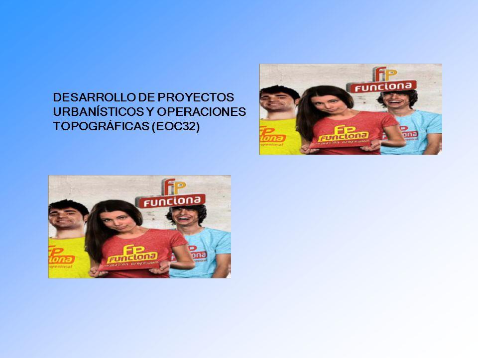 DESARROLLO DE PROYECTOS URBANÍSTICOS Y OPERACIONES TOPOGRÁFICAS (EOC32)