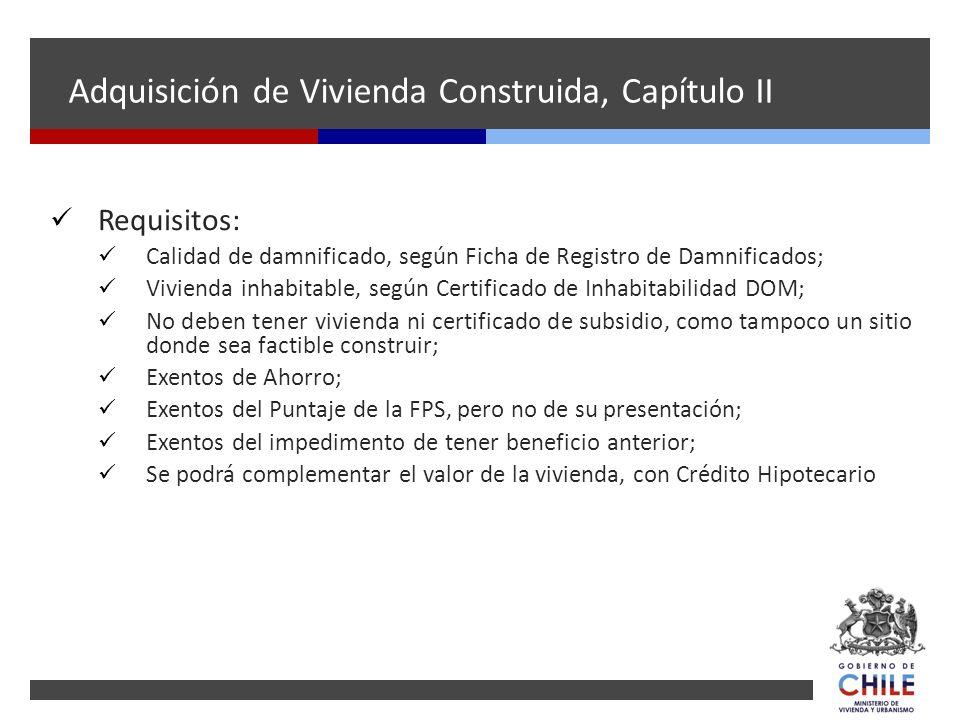 Adquisición de Vivienda Construida, Capítulo II Requisitos: Calidad de damnificado, según Ficha de Registro de Damnificados; Vivienda inhabitable, seg