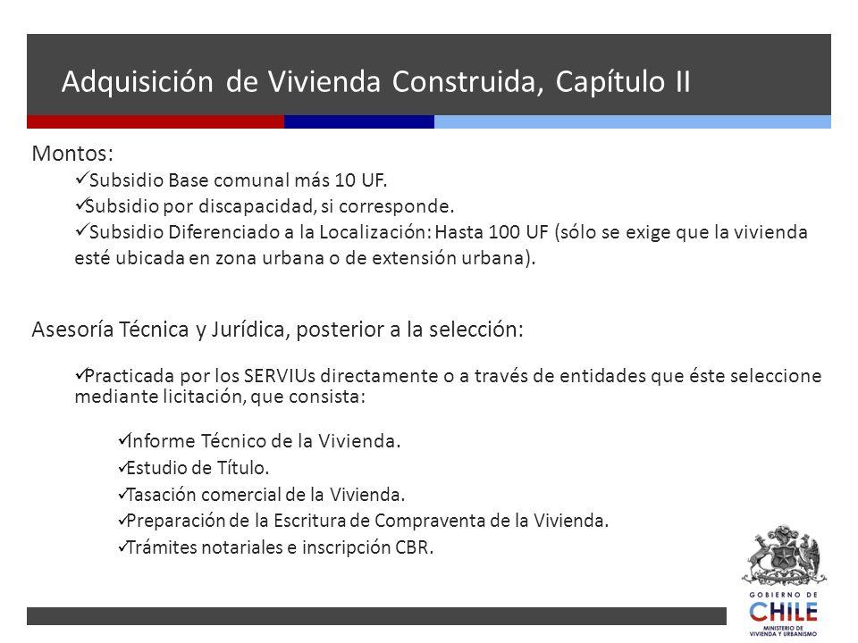 Montos: Subsidio Base comunal más 10 UF. Subsidio por discapacidad, si corresponde. Subsidio Diferenciado a la Localización: Hasta 100 UF (sólo se exi