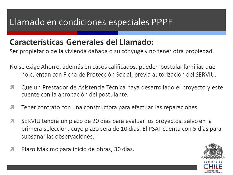 Llamado en condiciones especiales PPPF Características Generales del Llamado: Ser propietario de la vivienda dañada o su cónyuge y no tener otra propi