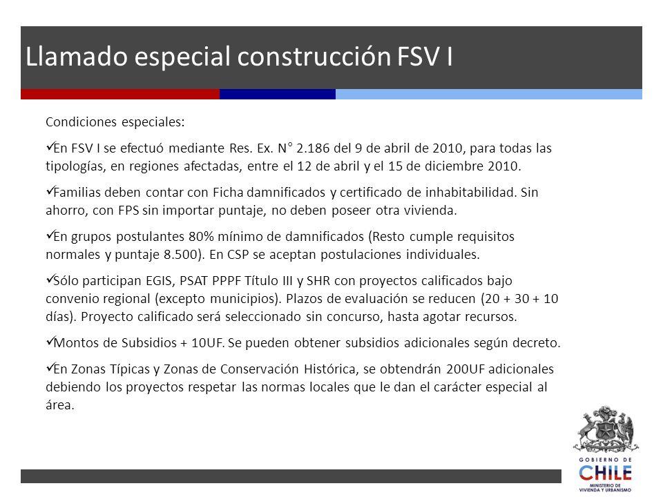 Condiciones especiales: En FSV I se efectuó mediante Res. Ex. N° 2.186 del 9 de abril de 2010, para todas las tipologías, en regiones afectadas, entre