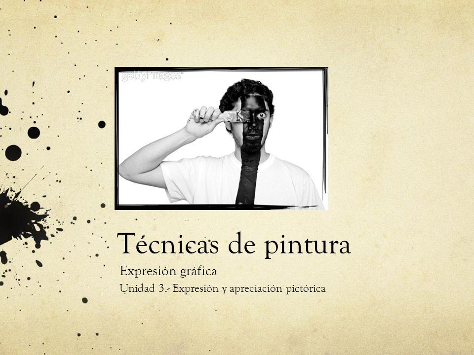 Técnicas de pintura Expresión gráfica Unidad 3.- Expresión y apreciación pictórica
