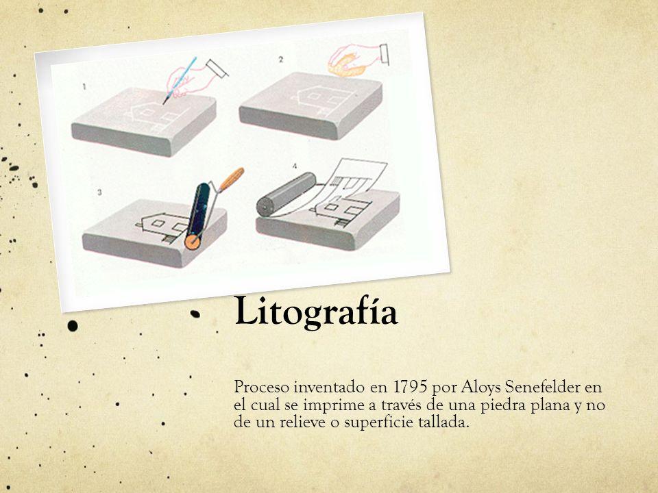 Litografía Proceso inventado en 1795 por Aloys Senefelder en el cual se imprime a través de una piedra plana y no de un relieve o superficie tallada.