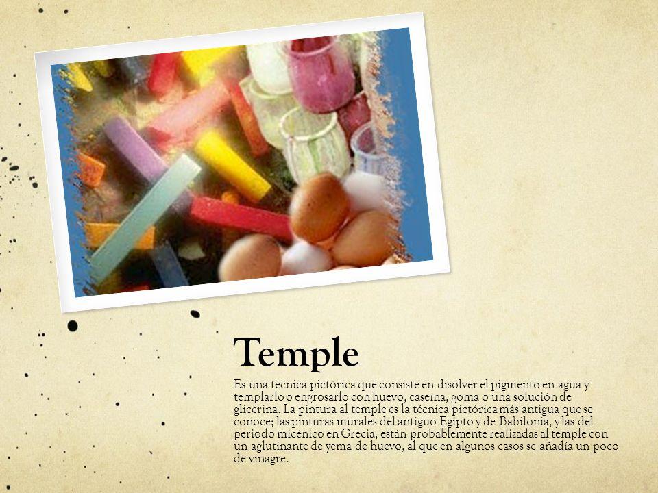 Temple Es una técnica pictórica que consiste en disolver el pigmento en agua y templarlo o engrosarlo con huevo, caseína, goma o una solución de glice