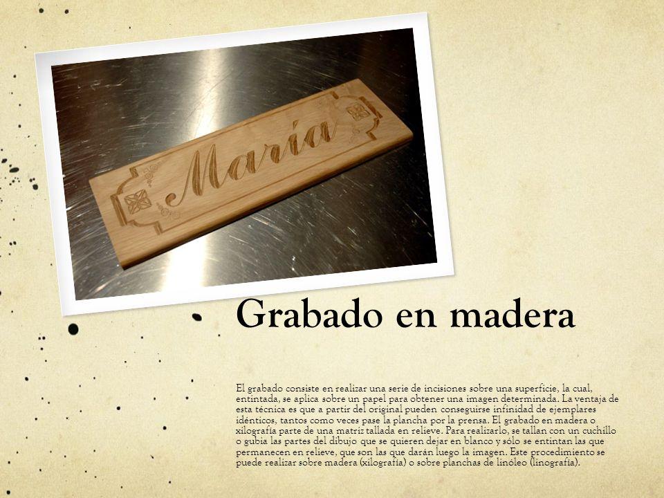 Grabado en madera El grabado consiste en realizar una serie de incisiones sobre una superficie, la cual, entintada, se aplica sobre un papel para obte