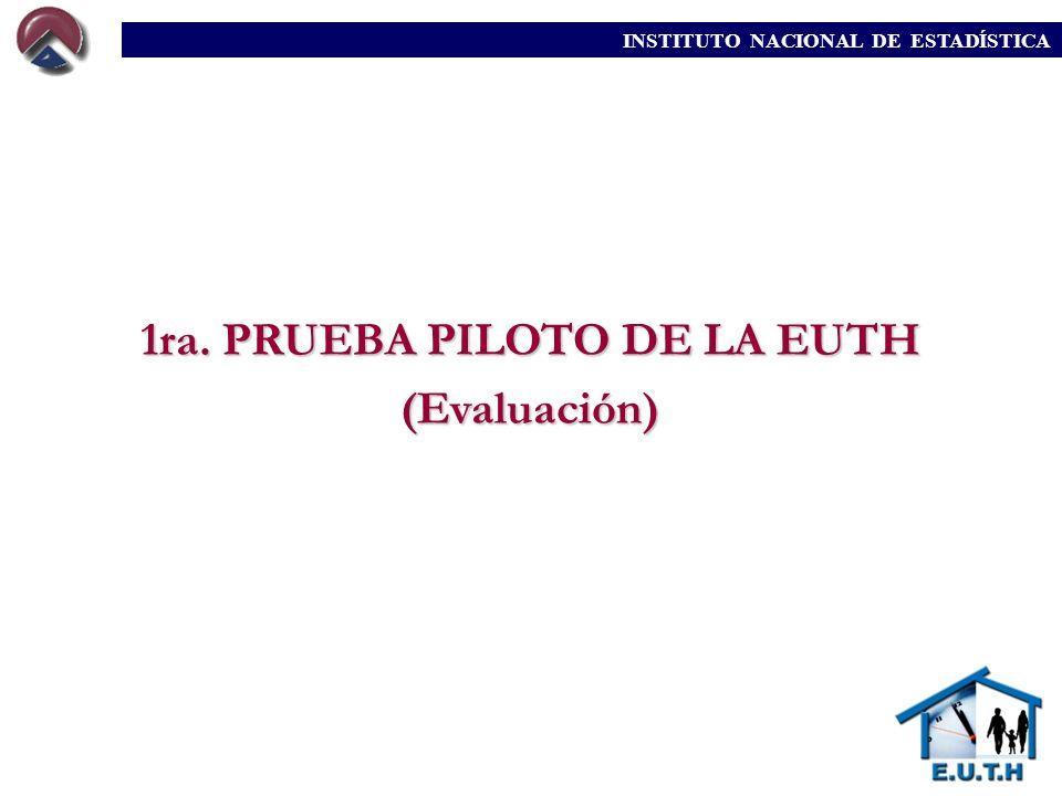 INSTITUTO NACIONAL DE ESTADÍSTICA 1ra. PRUEBA PILOTO DE LA EUTH (Evaluación)