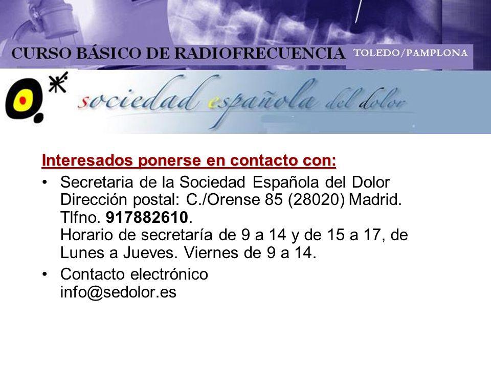 Interesados ponerse en contacto con: Secretaria de la Sociedad Española del Dolor Dirección postal: C./Orense 85 (28020) Madrid. Tlfno. 917882610. Hor