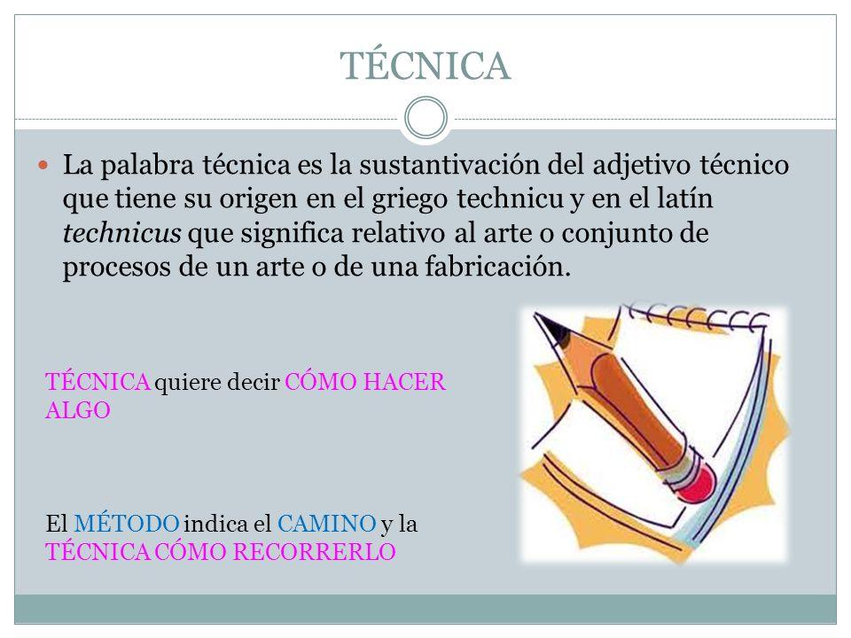TÉCNICA La palabra técnica es la sustantivación del adjetivo técnico que tiene su origen en el griego technicu y en el latín technicus que significa r