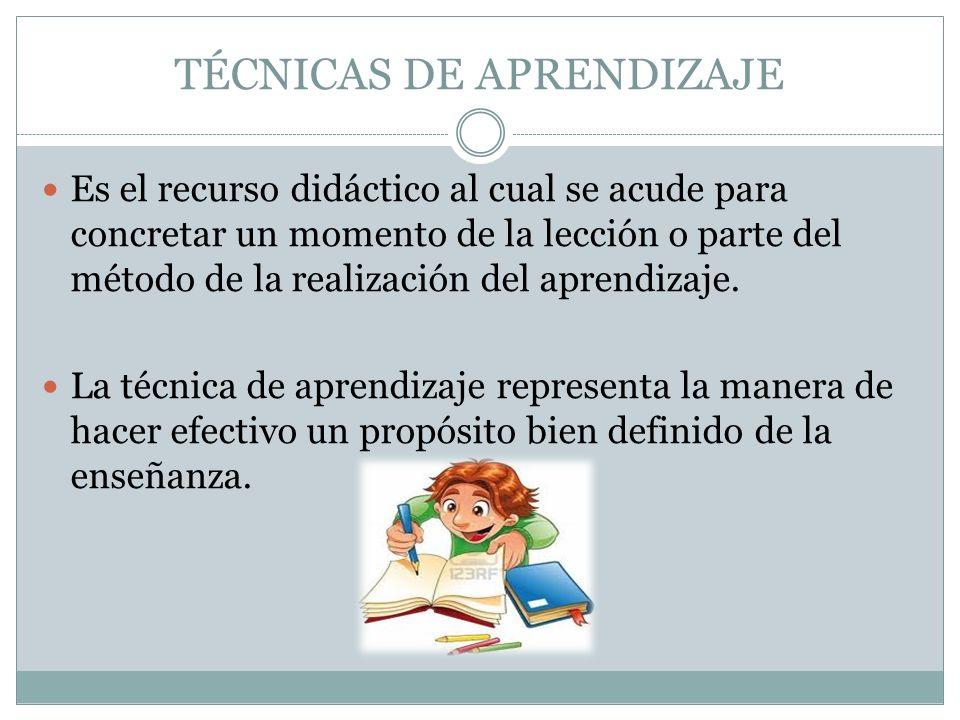 TÉCNICAS DE APRENDIZAJE Es el recurso didáctico al cual se acude para concretar un momento de la lección o parte del método de la realización del apre