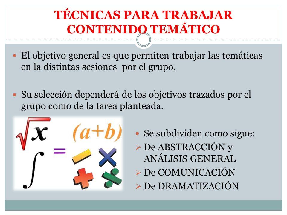 TÉCNICAS PARA TRABAJAR CONTENIDO TEMÁTICO El objetivo general es que permiten trabajar las temáticas en la distintas sesiones por el grupo. Su selecci