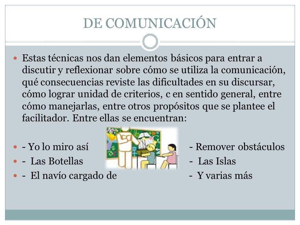 DE COMUNICACIÓN Estas técnicas nos dan elementos básicos para entrar a discutir y reflexionar sobre cómo se utiliza la comunicación, qué consecuencias