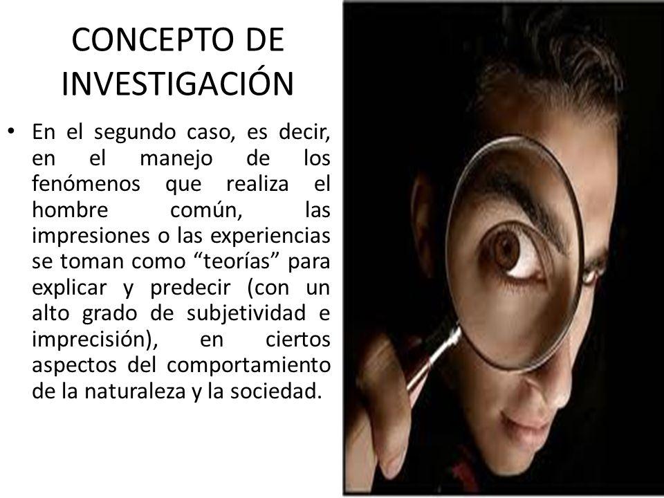 INVESTIGACIÓN La investigación es una actividad eminentemente creativa, que trata de superar un estado de incertidumbre mediante la búsqueda de todos aquellos medios que puedan aportar la información que acabe con la duda.