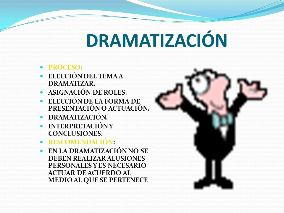 DRAMATIZACIÓN PROCESO: ELECCIÓN DEL TEMA A DRAMATIZAR. ASIGNACIÓN DE ROLES. ELECCIÓN DE LA FORMA DE PRESENTACIÓN O ACTUACIÓN. DRAMATIZACIÓN. INTERPRET