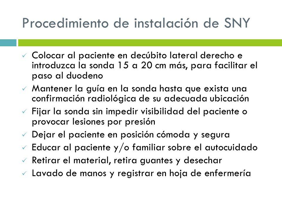 Procedimiento de instalación de SNY Colocar al paciente en decúbito lateral derecho e introduzca la sonda 15 a 20 cm más, para facilitar el paso al du