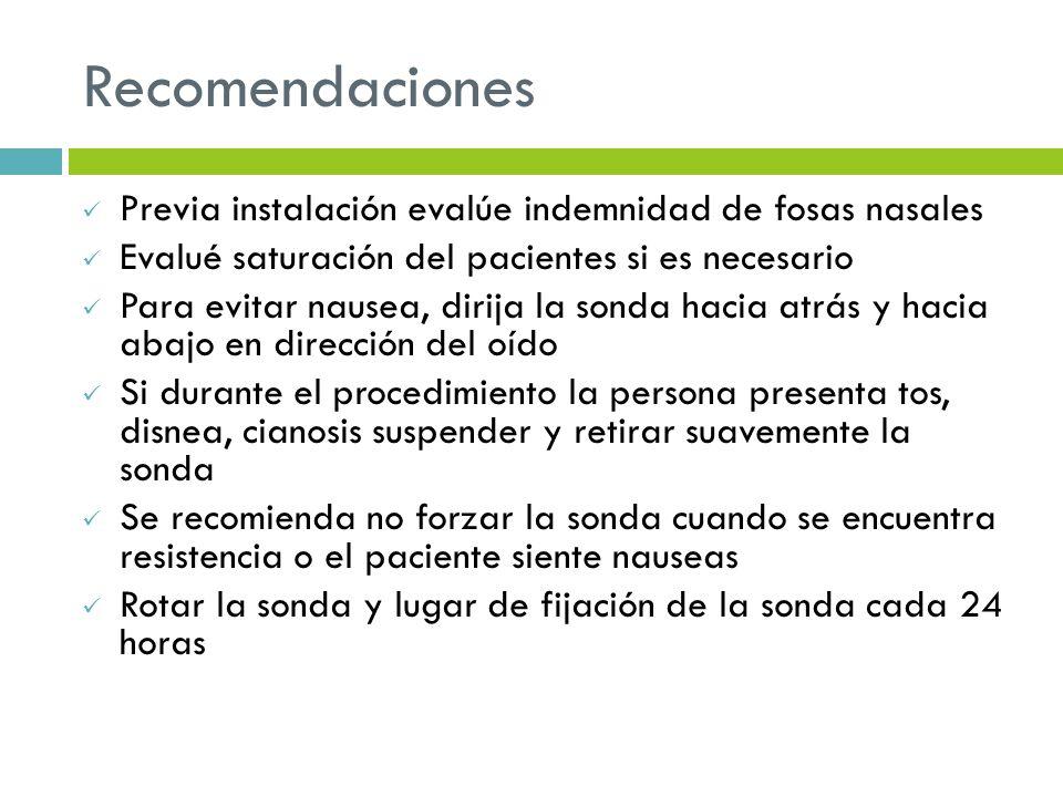 Recomendaciones Previa instalación evalúe indemnidad de fosas nasales Evalué saturación del pacientes si es necesario Para evitar nausea, dirija la so
