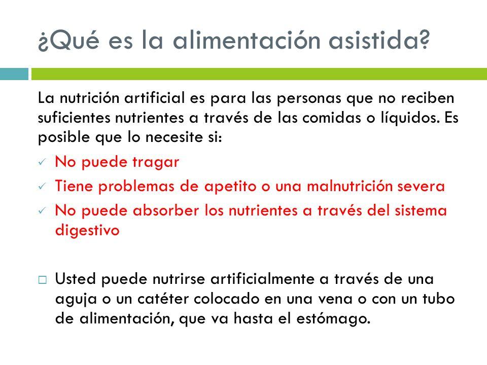 ¿Qué es la alimentación asistida? La nutrición artificial es para las personas que no reciben suficientes nutrientes a través de las comidas o líquido