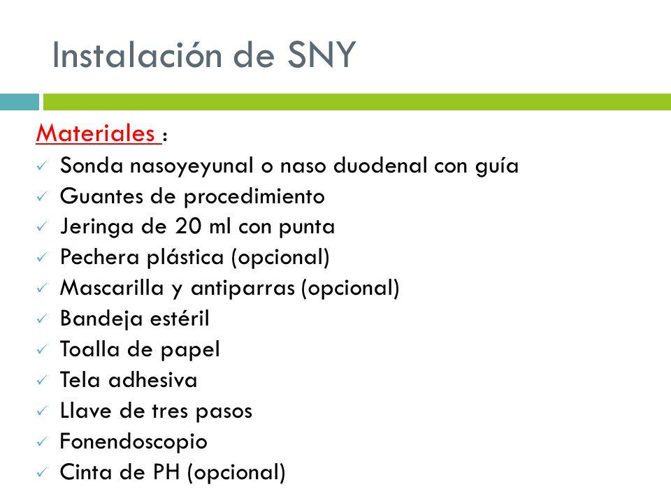 Instalación de SNY Materiales : Sonda nasoyeyunal o naso duodenal con guía Guantes de procedimiento Jeringa de 20 ml con punta Pechera plástica (opcio