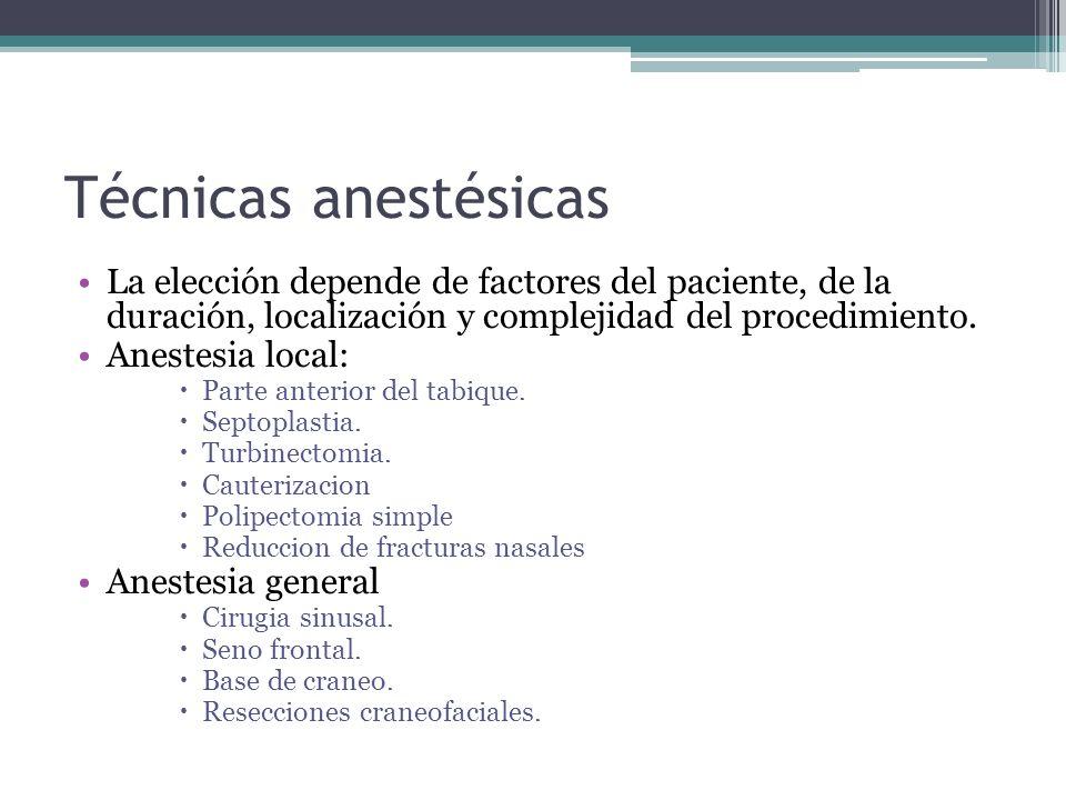 Técnicas anestésicas La elección depende de factores del paciente, de la duración, localización y complejidad del procedimiento.