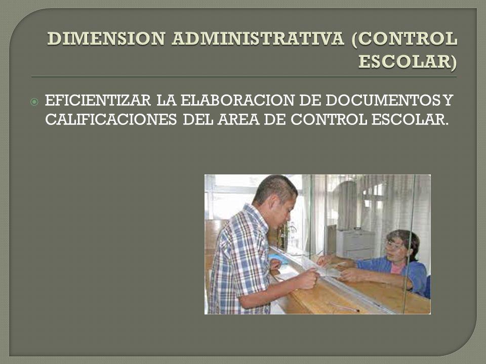 EFICIENTIZAR LA ELABORACION DE DOCUMENTOS Y CALIFICACIONES DEL AREA DE CONTROL ESCOLAR.