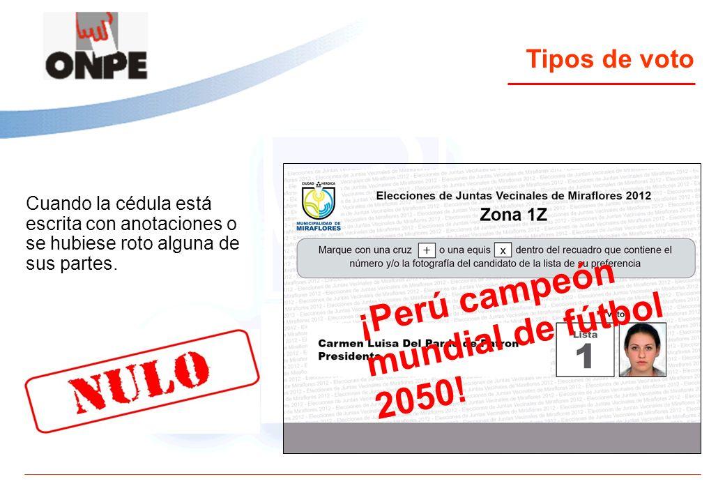 Cuando la cédula está escrita con anotaciones o se hubiese roto alguna de sus partes. Tipos de voto ¡Perú campeón mundial de fútbol 2050!