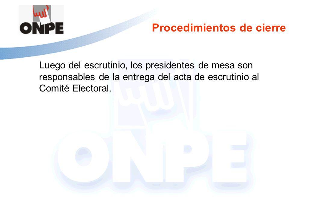 Procedimientos de cierre Luego del escrutinio, los presidentes de mesa son responsables de la entrega del acta de escrutinio al Comité Electoral.