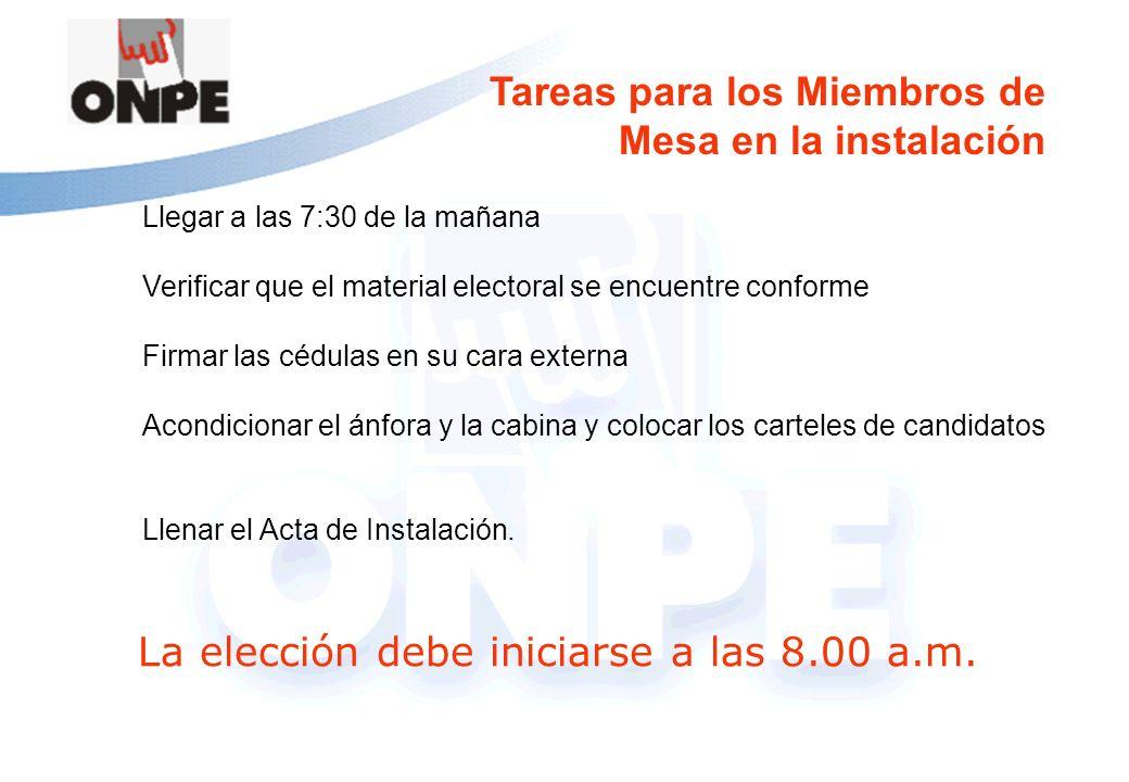 Tareas para los Miembros de Mesa en la instalación Llegar a las 7:30 de la mañana Verificar que el material electoral se encuentre conforme Firmar las