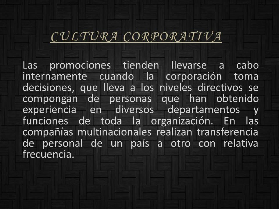 CULTURA CORPORATIVA Las promociones tienden llevarse a cabo internamente cuando la corporación toma decisiones, que lleva a los niveles directivos se