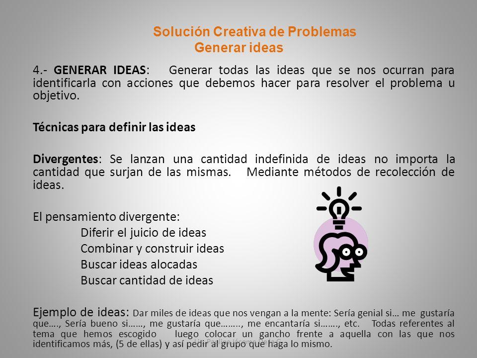 4.- GENERAR IDEAS: Generar todas las ideas que se nos ocurran para identificarla con acciones que debemos hacer para resolver el problema u objetivo.