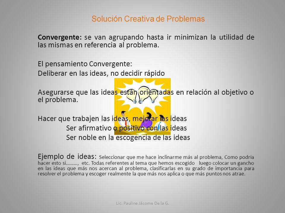 Convergente: se van agrupando hasta ir minimizan la utilidad de las mismas en referencia al problema. El pensamiento Convergente: Deliberar en las ide