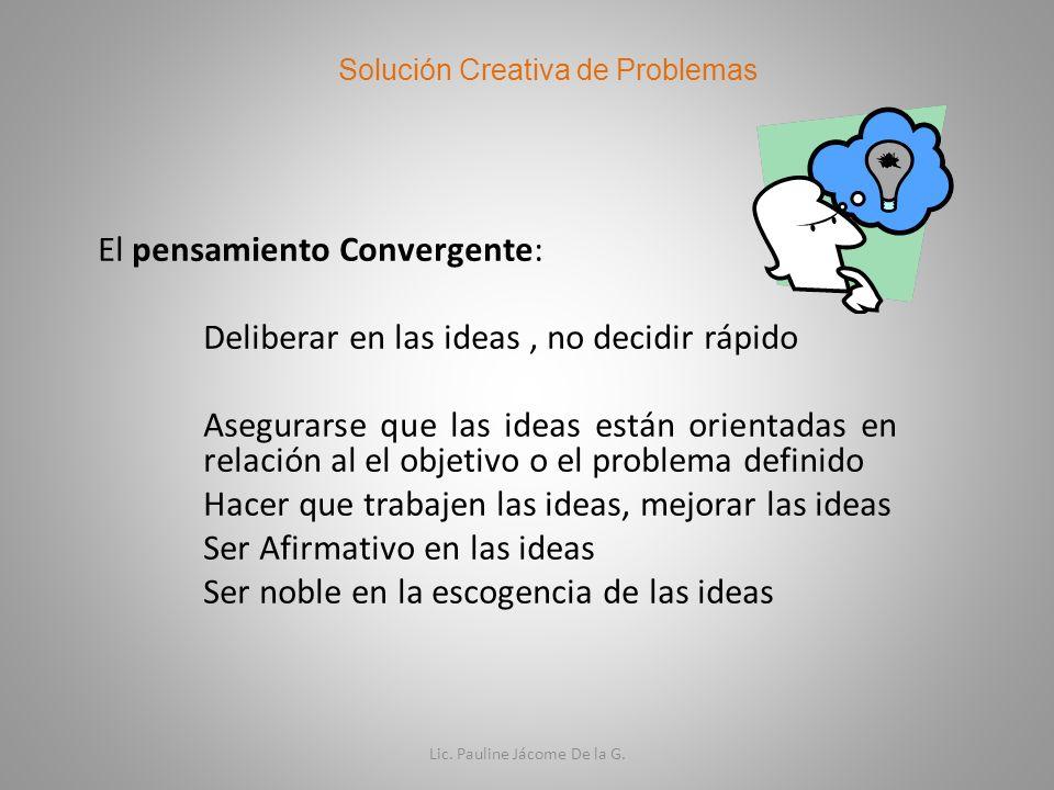 El pensamiento Convergente: Deliberar en las ideas, no decidir rápido Asegurarse que las ideas están orientadas en relación al el objetivo o el proble