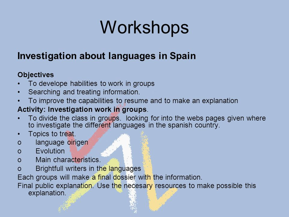 Workshops Investigation about languages in Spain Objectives To develope habilities to work in groups Searching and treating information.