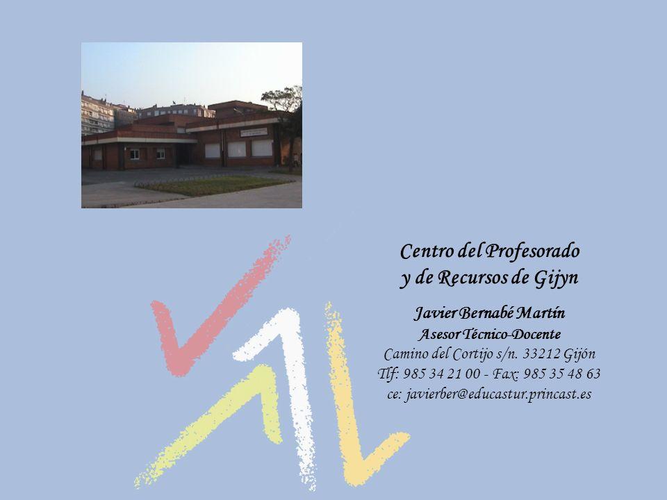 Centro del Profesorado y de Recursos de Gijуn Javier Bernabé Martín Asesor Técnico-Docente Camino del Cortijo s/n. 33212 Gijón Tlf: 985 34 21 00 - Fax