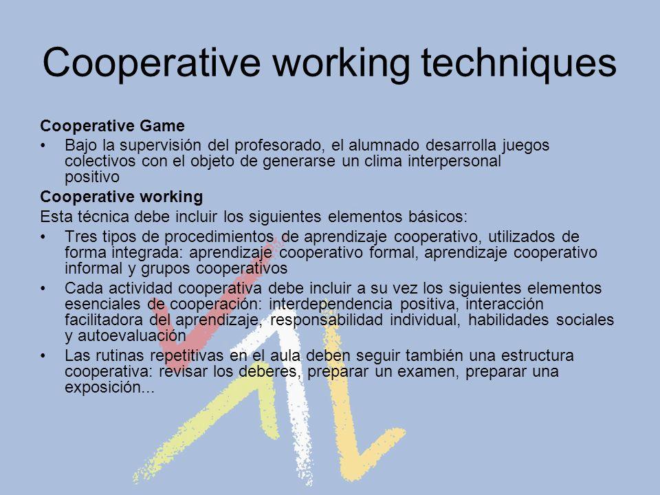 Cooperative working techniques Cooperative Game Bajo la supervisión del profesorado, el alumnado desarrolla juegos colectivos con el objeto de generar