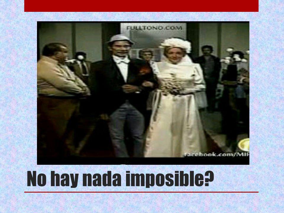 No hay nada imposible?