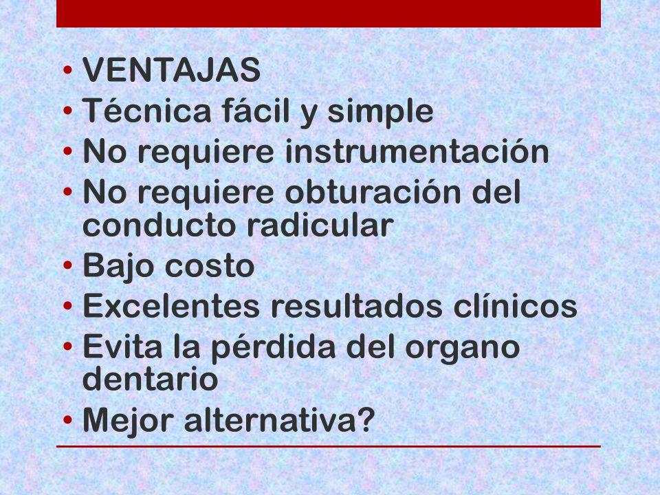 VENTAJAS Técnica fácil y simple No requiere instrumentación No requiere obturación del conducto radicular Bajo costo Excelentes resultados clínicos Ev
