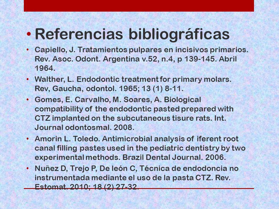 Referencias bibliográficas Capiello, J. Tratamientos pulpares en incisivos primarios. Rev. Asoc. Odont. Argentina v.52, n.4, p 139-145. Abril 1964. Wa