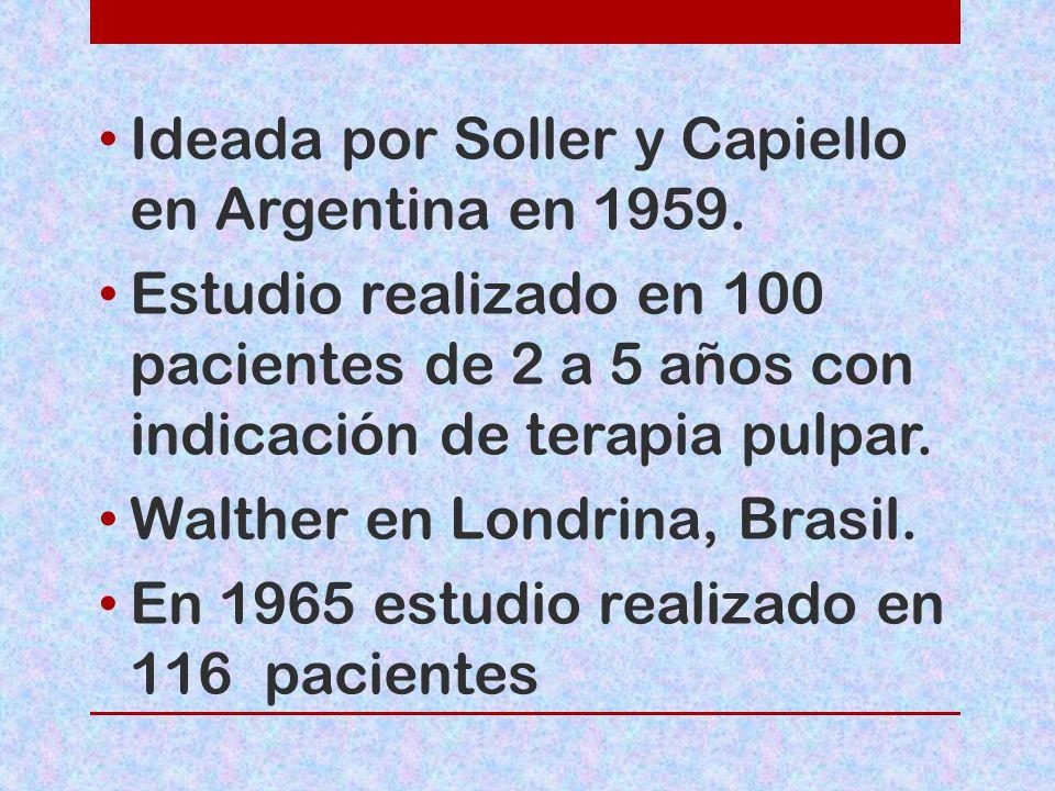 Ideada por Soller y Capiello en Argentina en 1959. Estudio realizado en 100 pacientes de 2 a 5 años con indicación de terapia pulpar. Walther en Londr