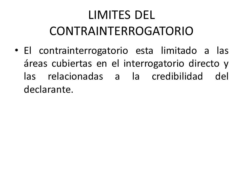LIMITES DEL CONTRAINTERROGATORIO El contrainterrogatorio esta limitado a las áreas cubiertas en el interrogatorio directo y las relacionadas a la cred