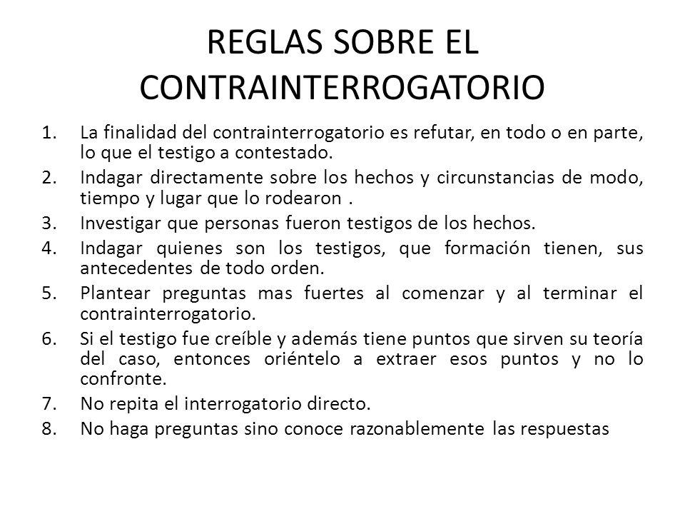 REGLAS SOBRE EL CONTRAINTERROGATORIO 1.La finalidad del contrainterrogatorio es refutar, en todo o en parte, lo que el testigo a contestado. 2.Indagar