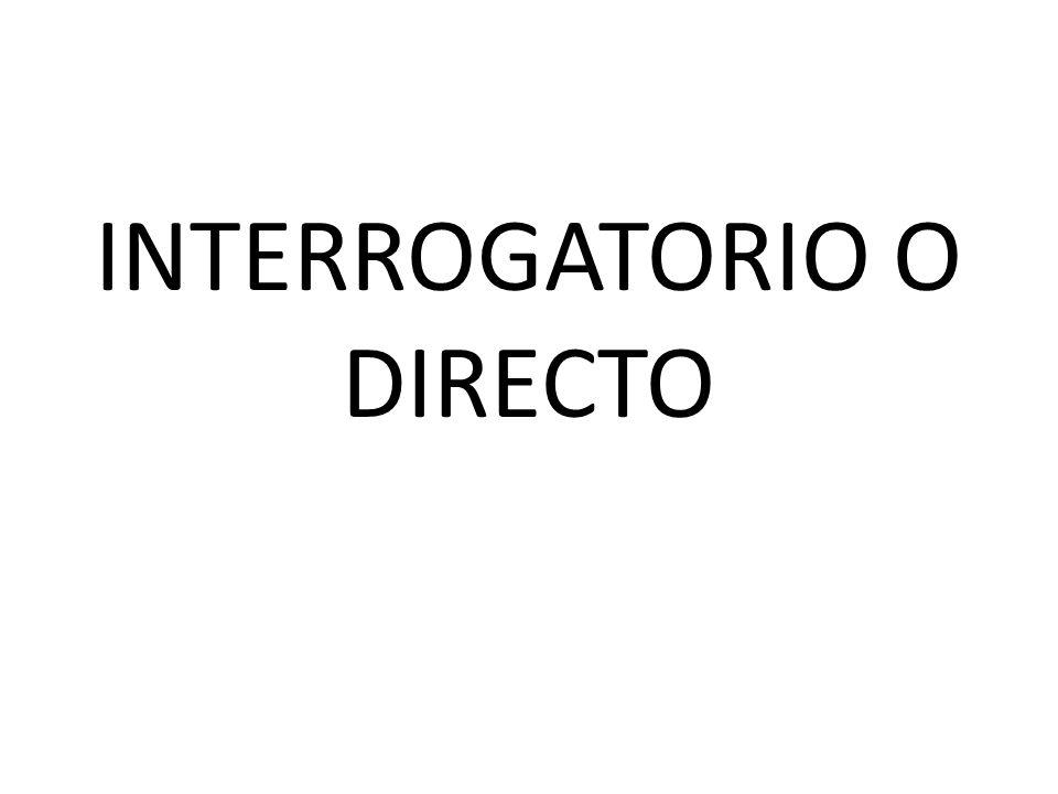 INTERROGATORIO O DIRECTO